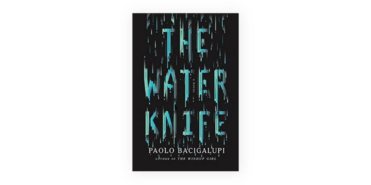 the water knife book by paulo bacigalupi
